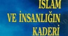 İslam ve İnsanlığın Kaderi